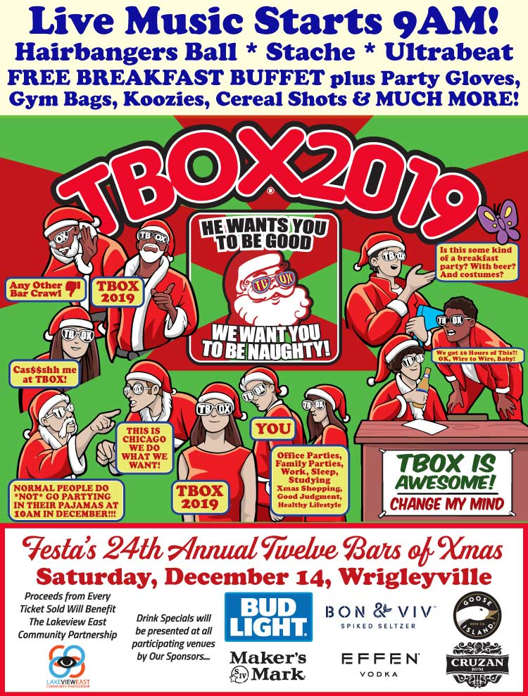 Tickets for TBOX2019 - #TBOX - Chicago Twelve Bars of Xmas Pub Crawl - Wrigleyville Christmas Bar Crawl by Festa Parties - December 14, 2019, TBOX, Festa's 24th Annual Original 12 Bars of Christmas